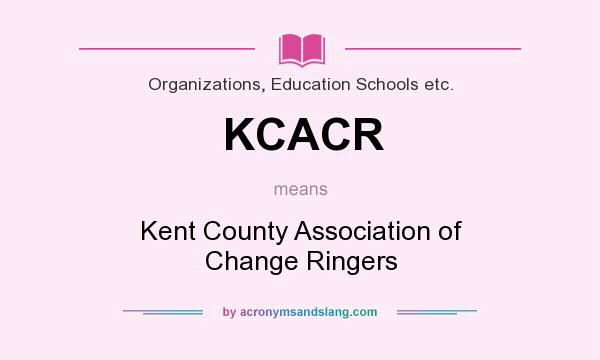 What does KCACR mean? It stands for Kent County Association of Change Ringers
