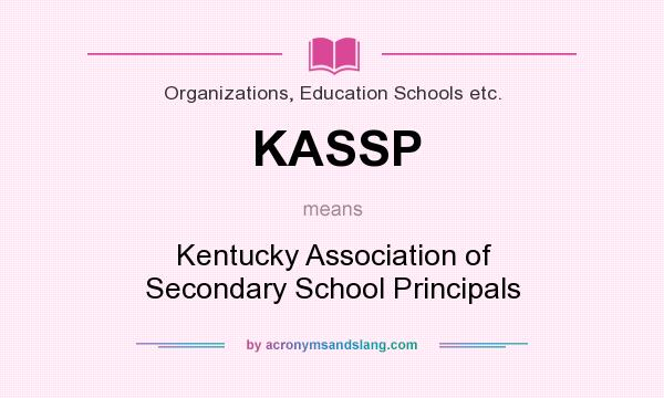 What does KASSP mean? It stands for Kentucky Association of Secondary School Principals