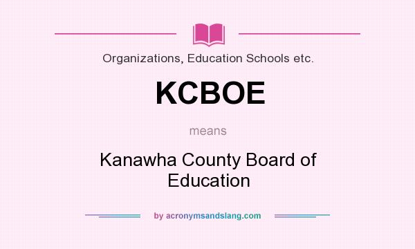 What does KCBOE mean? It stands for Kanawha County Board of Education