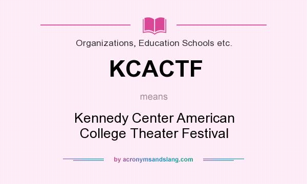 What does KCACTF mean? It stands for Kennedy Center American College Theater Festival