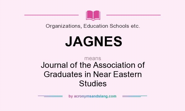 What does JAGNES mean? It stands for Journal of the Association of Graduates in Near Eastern Studies