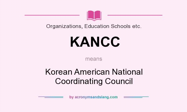 What does KANCC mean? It stands for Korean American National Coordinating Council