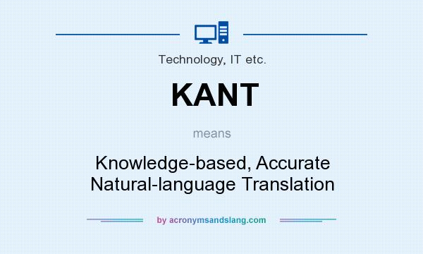 What does KANT mean? It stands for Knowledge-based, Accurate Natural-language Translation