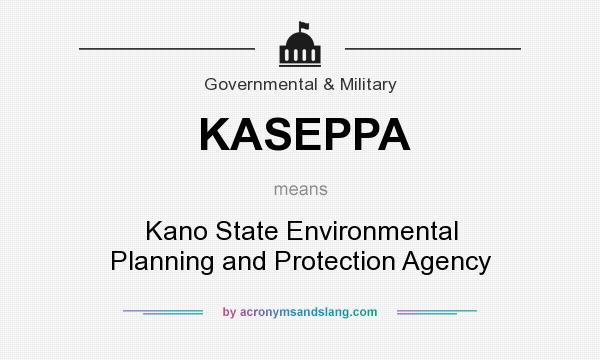 What does KASEPPA mean? It stands for Kano State Environmental Planning and Protection Agency