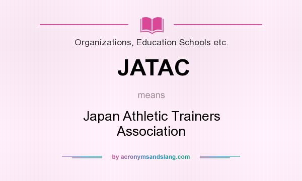 What does JATAC mean? It stands for Japan Athletic Trainers Association