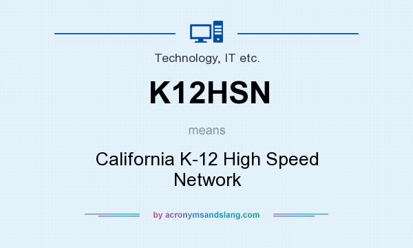 What does K12HSN mean? It stands for California K-12 High Speed Network