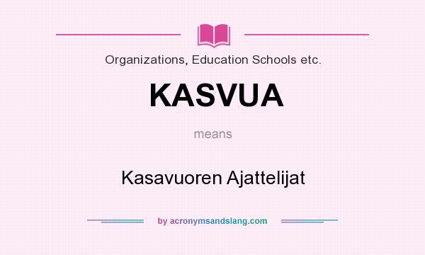 What does KASVUA mean? It stands for Kasavuoren Ajattelijat