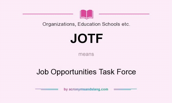 What does JOTF mean? It stands for Job Opportunities Task Force