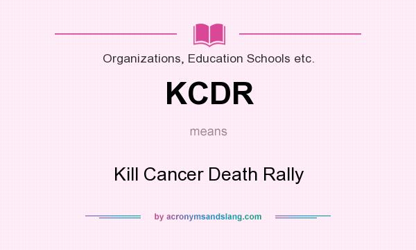 What does KCDR mean? It stands for Kill Cancer Death Rally