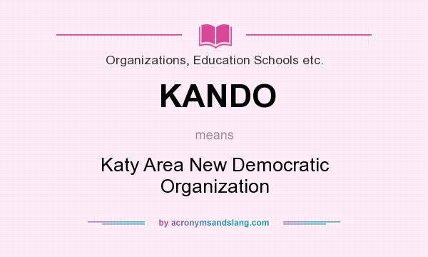 What does KANDO mean? It stands for Katy Area New Democratic Organization