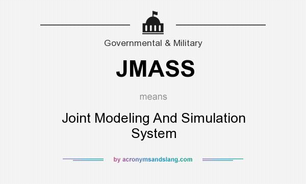 What does JMASS mean? It stands for Joint Modeling And Simulation System