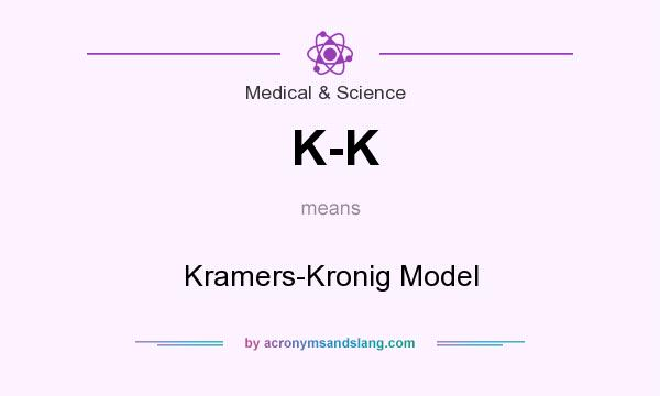 What does K-K mean? It stands for Kramers-Kronig Model