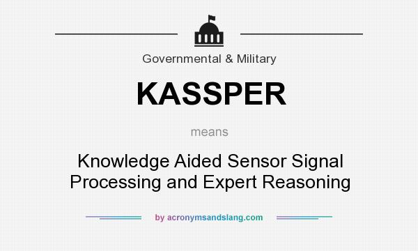 What does KASSPER mean? It stands for Knowledge Aided Sensor Signal Processing and Expert Reasoning