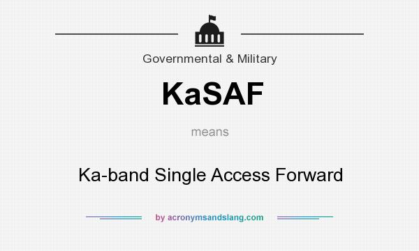 What does KaSAF mean? It stands for Ka-band Single Access Forward