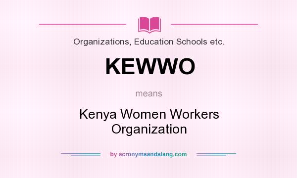 What does KEWWO mean? It stands for Kenya Women Workers Organization