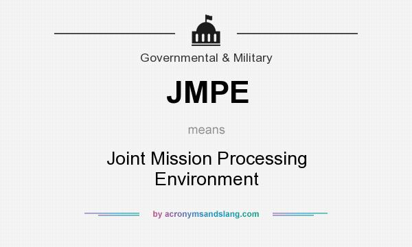 What does JMPE mean? It stands for Joint Mission Processing Environment