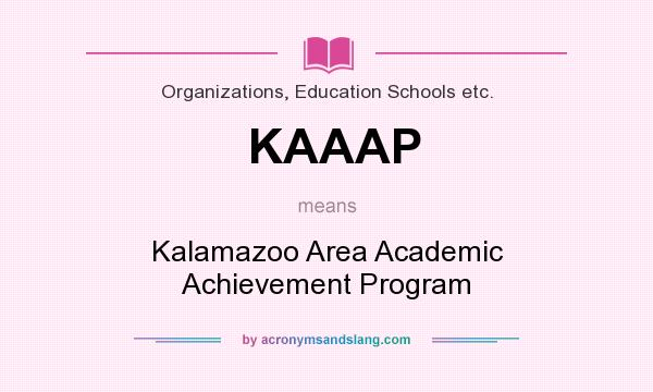 What does KAAAP mean? It stands for Kalamazoo Area Academic Achievement Program