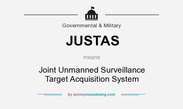What does JUSTAS mean? It stands for Joint Unmanned Surveillance Target Acquisition System
