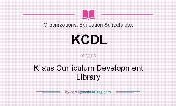 What does KCDL mean? It stands for Kraus Curriculum Development Library