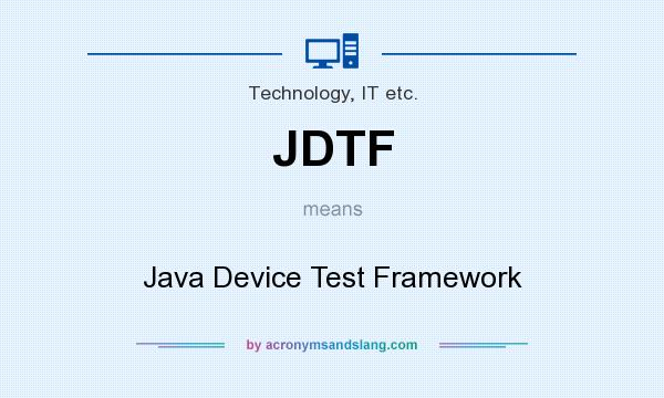 What does JDTF mean? It stands for Java Device Test Framework