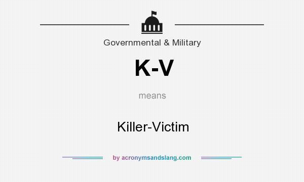 What does K-V mean? It stands for Killer-Victim