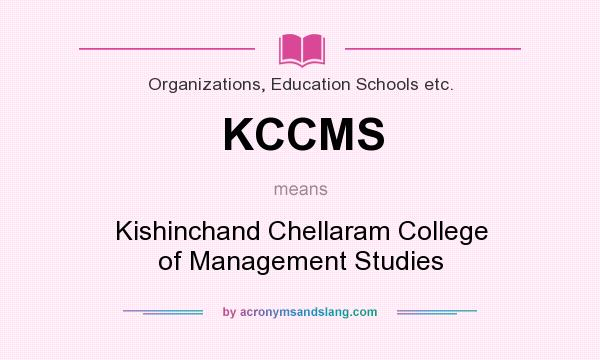 What does KCCMS mean? It stands for Kishinchand Chellaram College of Management Studies