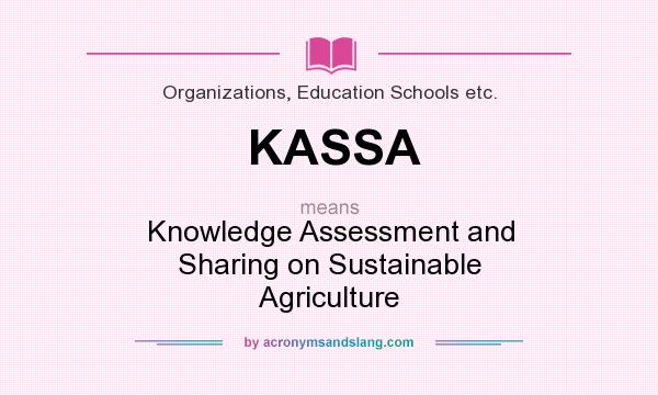 What does KASSA mean? It stands for Knowledge Assessment and Sharing on Sustainable Agriculture