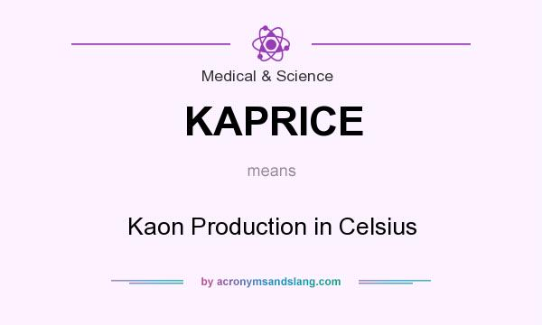 What does KAPRICE mean? It stands for Kaon Production in Celsius
