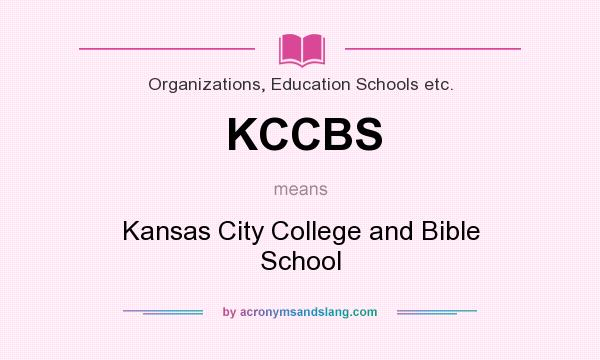 What does KCCBS mean? It stands for Kansas City College and Bible School