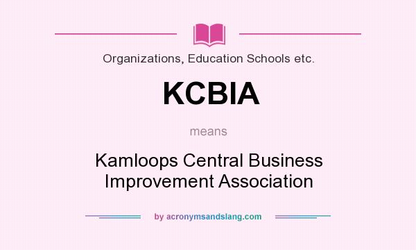 What does KCBIA mean? It stands for Kamloops Central Business Improvement Association