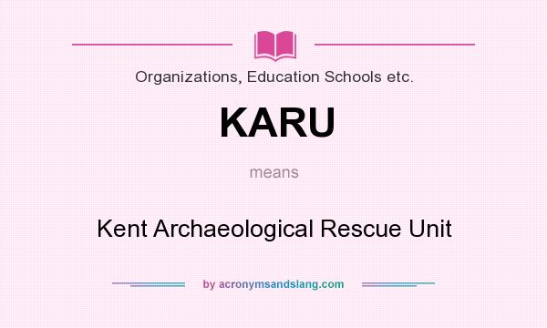What does KARU mean? It stands for Kent Archaeological Rescue Unit
