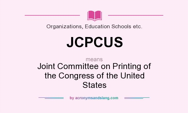 What does JCPCUS mean? It stands for Joint Committee on Printing of the Congress of the United States