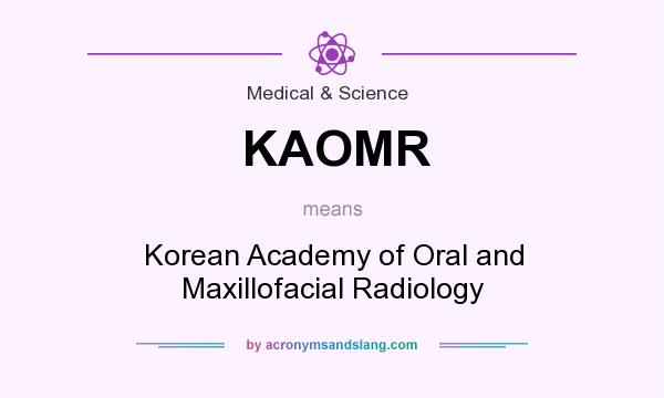 What does KAOMR mean? It stands for Korean Academy of Oral and Maxillofacial Radiology