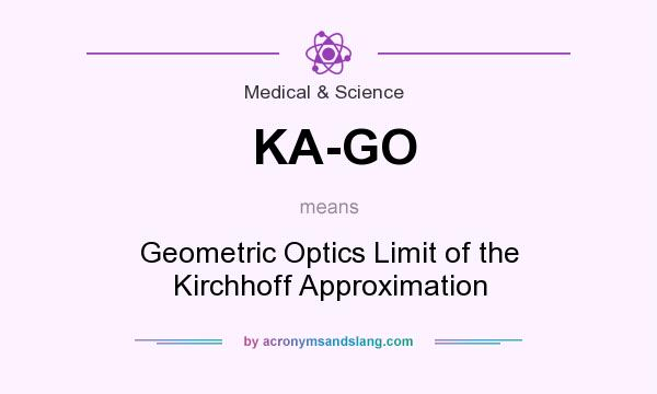 What does KA-GO mean? It stands for Geometric Optics Limit of the Kirchhoff Approximation