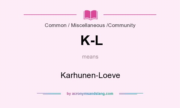 What does K-L mean? It stands for Karhunen-Loeve