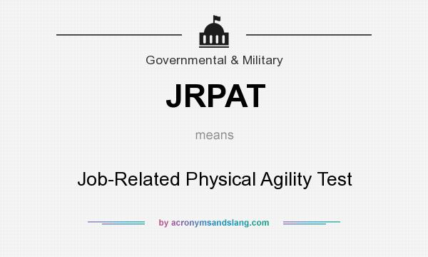 What does JRPAT mean? It stands for Job-Related Physical Agility Test