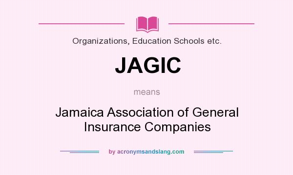What does JAGIC mean? It stands for Jamaica Association of General Insurance Companies
