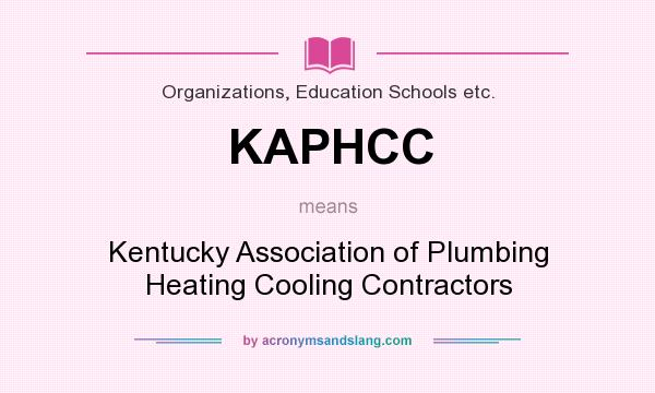 What does KAPHCC mean? It stands for Kentucky Association of Plumbing Heating Cooling Contractors