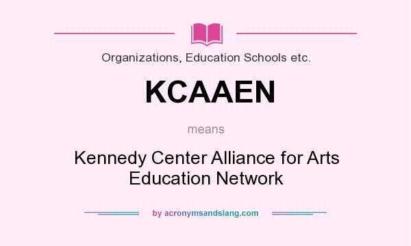 What does KCAAEN mean? It stands for Kennedy Center Alliance for Arts Education Network
