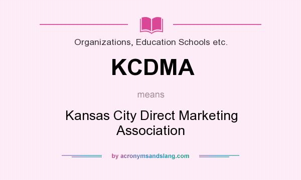 What does KCDMA mean? It stands for Kansas City Direct Marketing Association