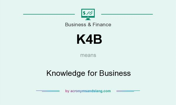 What does K4B mean? It stands for Knowledge for Business