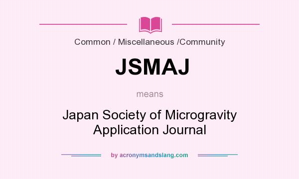 What does JSMAJ mean? It stands for Japan Society of Microgravity Application Journal
