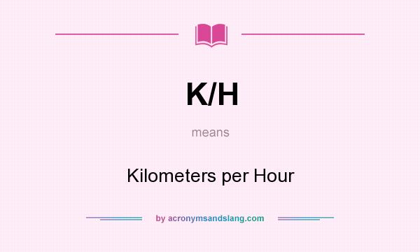 What does K/H mean? It stands for Kilometers per Hour