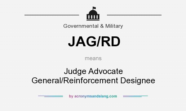 What does JAG/RD mean? It stands for Judge Advocate General/Reinforcement Designee