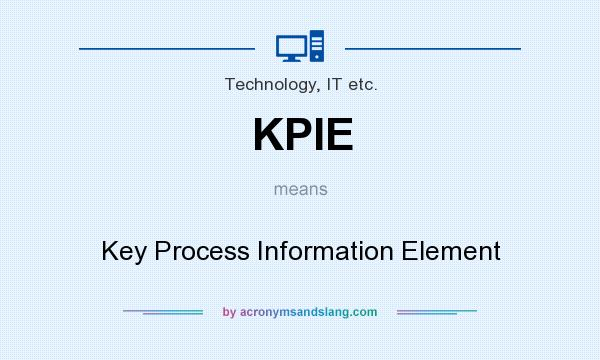 What does KPIE mean? It stands for Key Process Information Element
