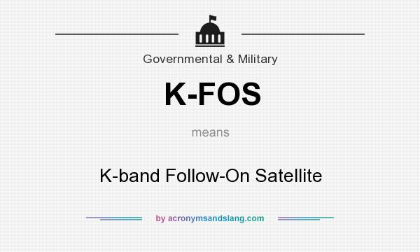 What does K-FOS mean? It stands for K-band Follow-On Satellite