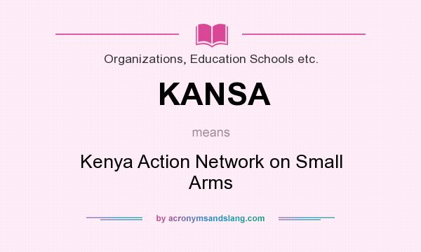 What does KANSA mean? It stands for Kenya Action Network on Small Arms