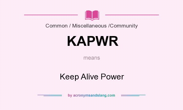 What does KAPWR mean? It stands for Keep Alive Power