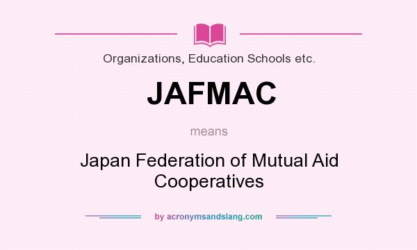 What does JAFMAC mean? It stands for Japan Federation of Mutual Aid Cooperatives