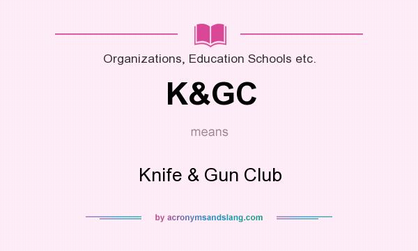 What does K&GC mean? It stands for Knife & Gun Club